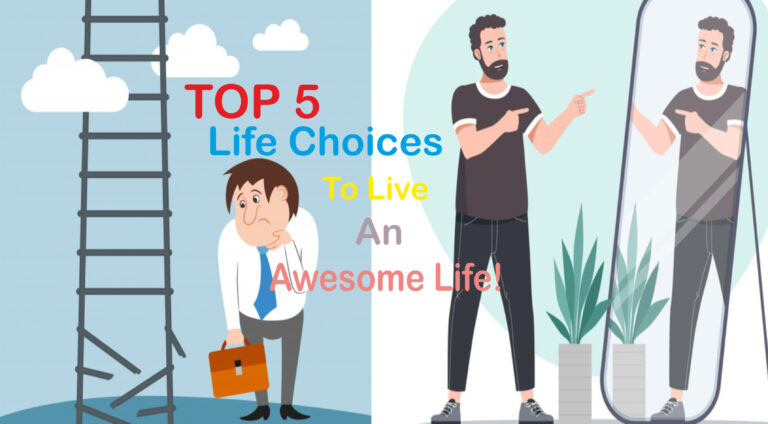 Life Choices Top 5 Awesome Tips For a Beautiful Life
